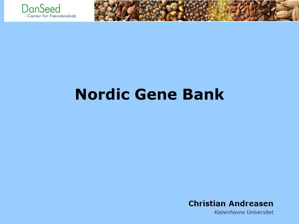 Nordic Gene Bank Christian Andreasen Københavns Universitet