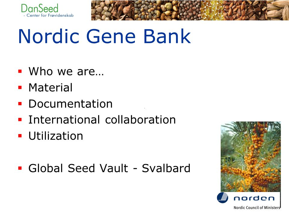  Who we are…  Material  Documentation  International collaboration  Utilization  Global Seed Vault - Svalbard