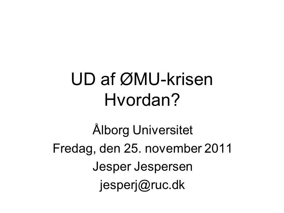 UD af ØMU-krisen Hvordan. Ålborg Universitet Fredag, den 25.