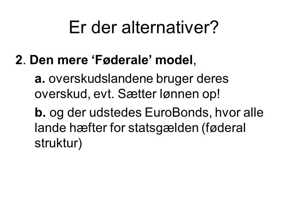 Er der alternativer. 2. Den mere 'Føderale' model, a.