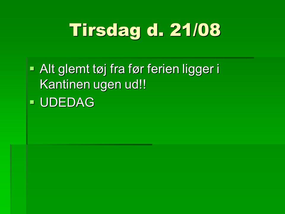 Tirsdag d. 21/08  Alt glemt tøj fra før ferien ligger i Kantinen ugen ud!!  UDEDAG