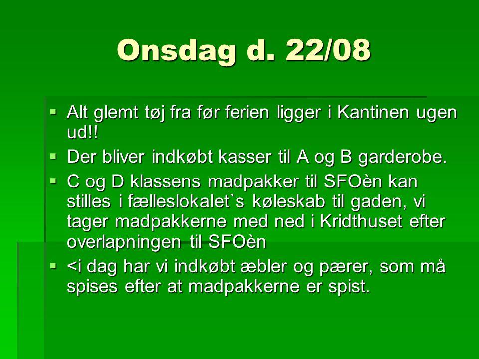 Onsdag d. 22/08  Alt glemt tøj fra før ferien ligger i Kantinen ugen ud!.