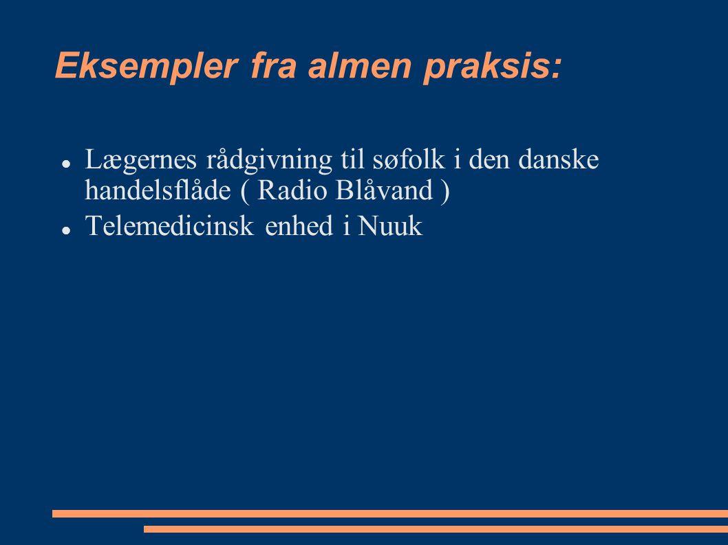 Eksempler fra almen praksis: Lægernes rådgivning til søfolk i den danske handelsflåde ( Radio Blåvand ) Telemedicinsk enhed i Nuuk