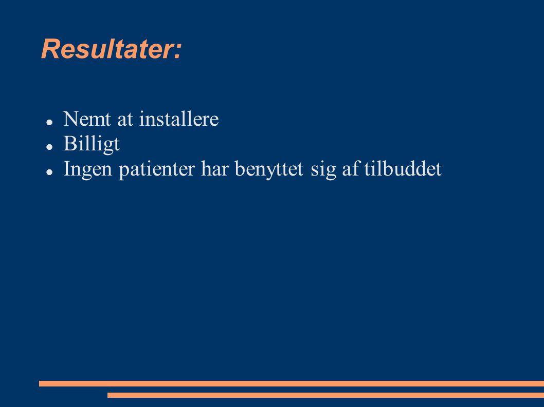 Resultater: Nemt at installere Billigt Ingen patienter har benyttet sig af tilbuddet