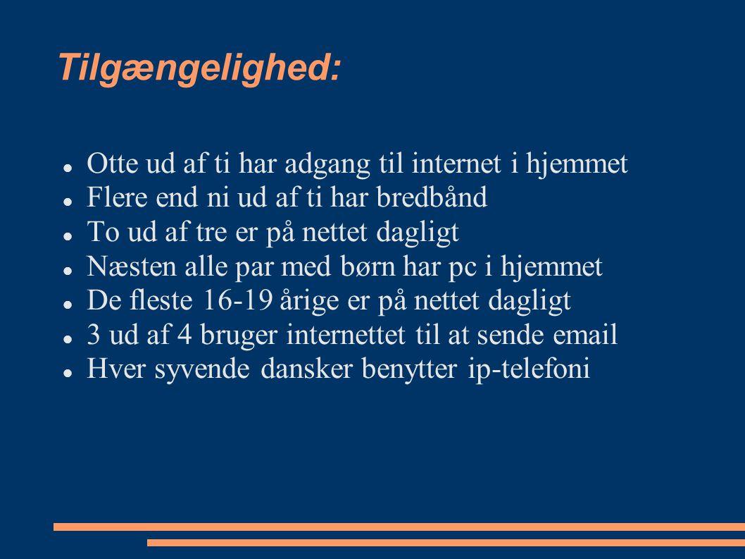 Tilgængelighed: Otte ud af ti har adgang til internet i hjemmet Flere end ni ud af ti har bredbånd To ud af tre er på nettet dagligt Næsten alle par med børn har pc i hjemmet De fleste 16-19 årige er på nettet dagligt 3 ud af 4 bruger internettet til at sende email Hver syvende dansker benytter ip-telefoni