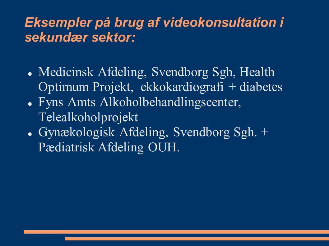 Eksempler på brug af videokonsultation i sekundær sektor: Medicinsk Afdeling, Svendborg Sgh, Health Optimum Projekt, ekkokardiografi + diabetes Fyns Amts Alkoholbehandlingscenter, Telealkoholprojekt Gynækologisk Afdeling, Svendborg Sgh.