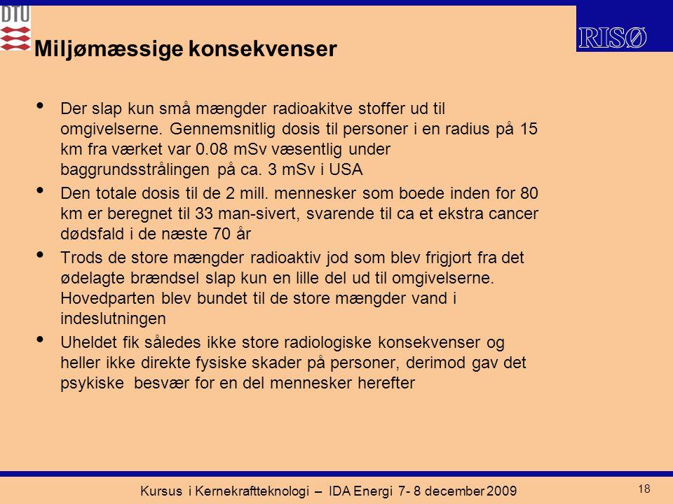 Kursus i Kernekraftteknologi – IDA Energi 7- 8 december 2009 18 Miljømæssige konsekvenser Der slap kun små mængder radioakitve stoffer ud til omgivelserne.