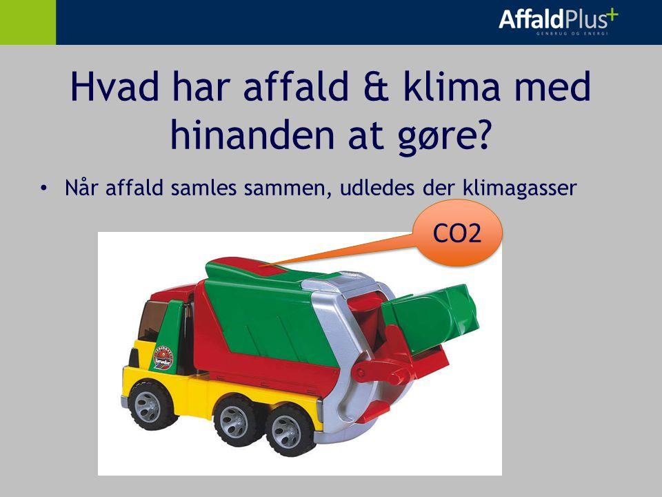 Hvad har affald & klima med hinanden at gøre Når affald samles sammen, udledes der klimagasser CO2