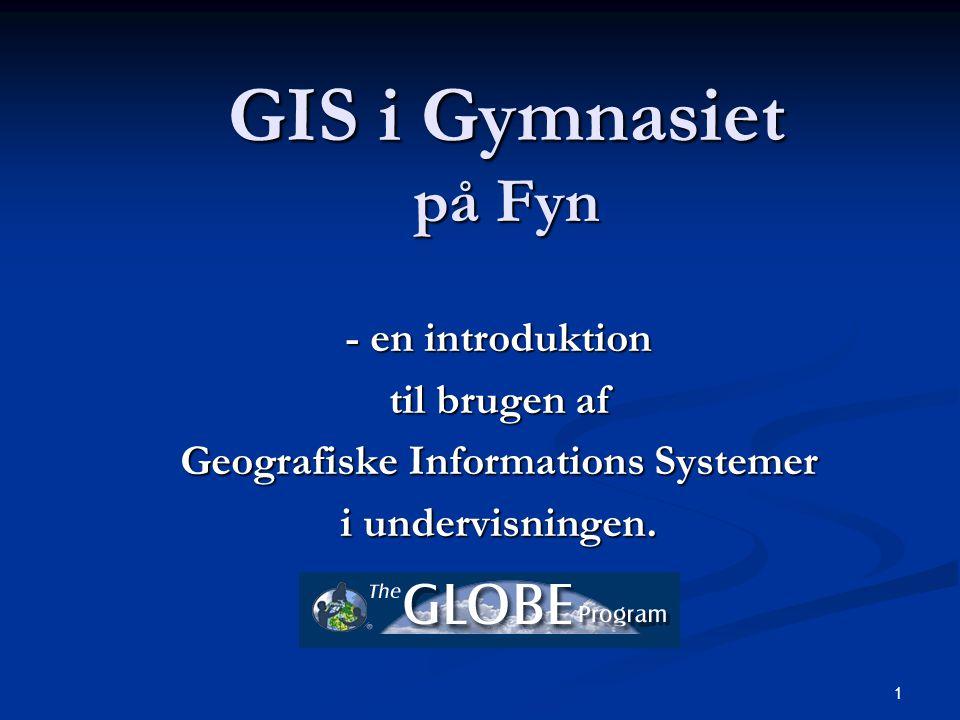 1 GIS i Gymnasiet på Fyn - en introduktion til brugen af Geografiske Informations Systemer i undervisningen.