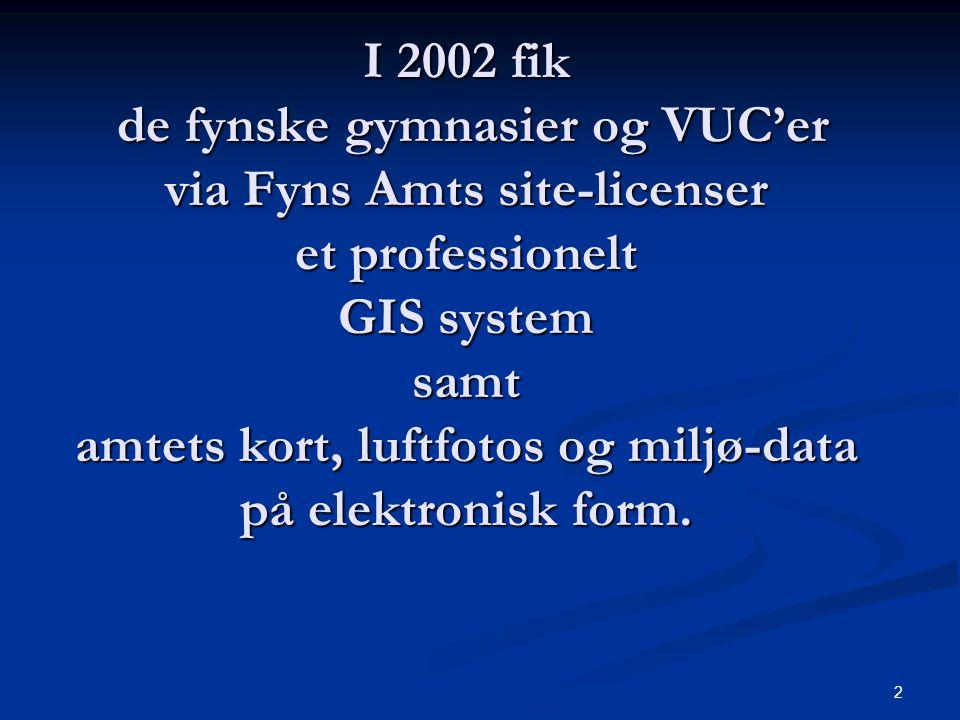 2 I 2002 fik de fynske gymnasier og VUC'er via Fyns Amts site-licenser et professionelt GIS system samt amtets kort, luftfotos og miljø-data på elektronisk form.