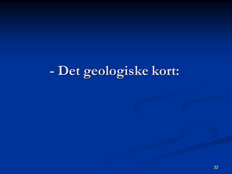 32 - Det geologiske kort: