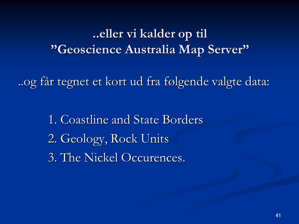 41..eller vi kalder op til Geoscience Australia Map Server ..og får tegnet et kort ud fra følgende valgte data: 1.