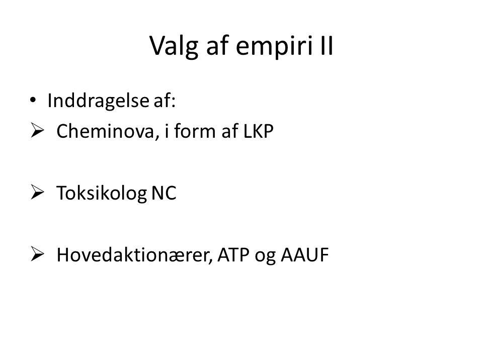 Valg af empiri II Inddragelse af:  Cheminova, i form af LKP  Toksikolog NC  Hovedaktionærer, ATP og AAUF