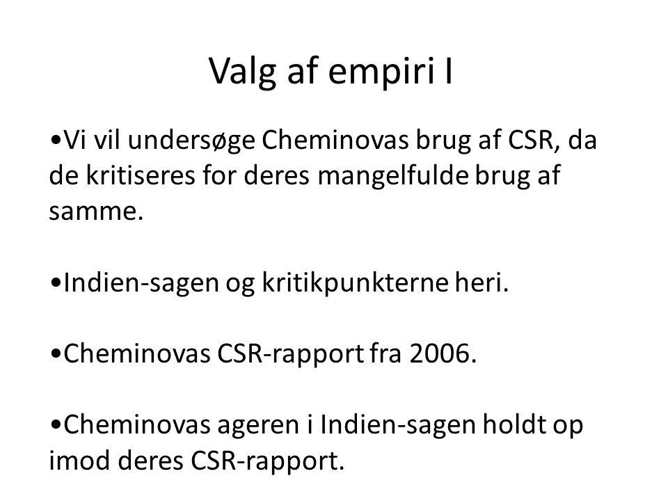 Valg af empiri I Vi vil undersøge Cheminovas brug af CSR, da de kritiseres for deres mangelfulde brug af samme.