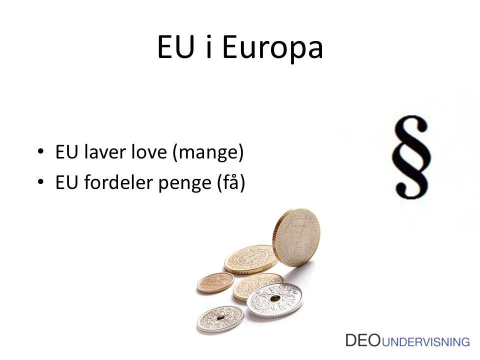 EU i Europa EU laver love (mange) EU fordeler penge (få)
