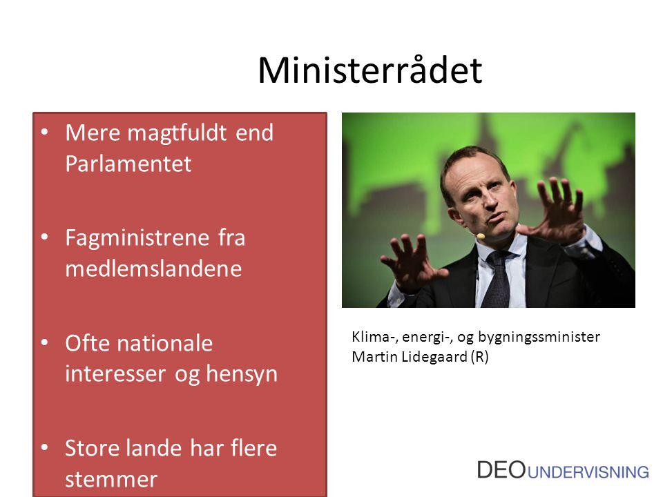 Ministerrådet Mere magtfuldt end Parlamentet Fagministrene fra medlemslandene Ofte nationale interesser og hensyn Store lande har flere stemmer Klima-, energi-, og bygningssminister Martin Lidegaard (R)