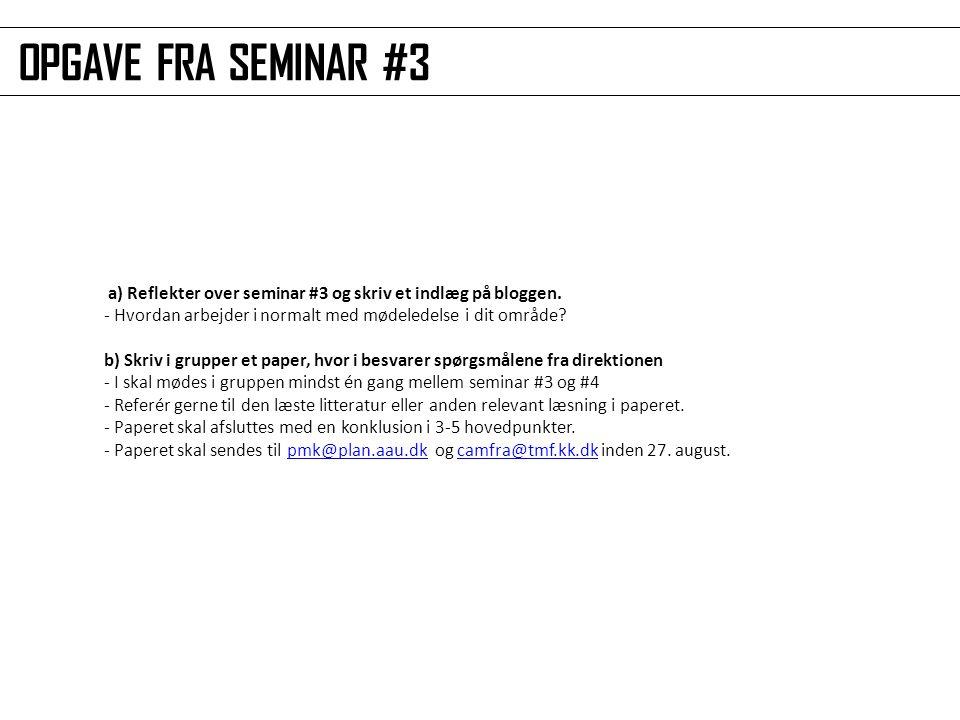a) Reflekter over seminar #3 og skriv et indlæg på bloggen.
