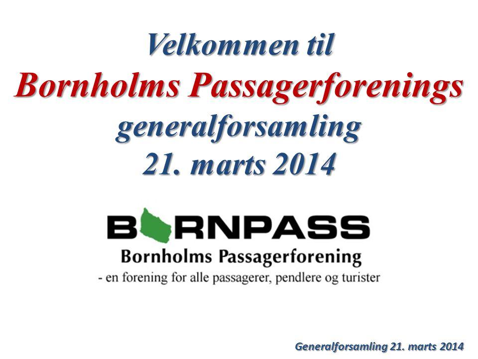 Generalforsamling 21. marts 2014 Velkommen til Bornholms Passagerforenings generalforsamling 21.