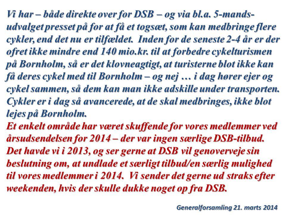 Generalforsamling 21. marts 2014 Vi har – både direkte over for DSB – og via bl.a.