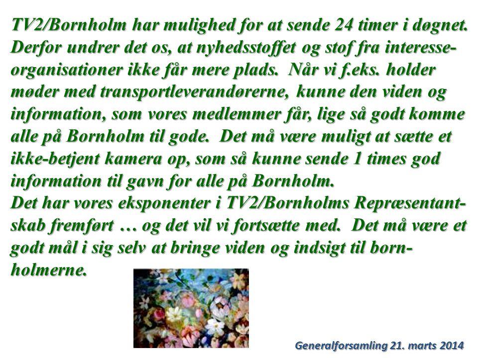Generalforsamling 21. marts 2014 TV2/Bornholm har mulighed for at sende 24 timer i døgnet.