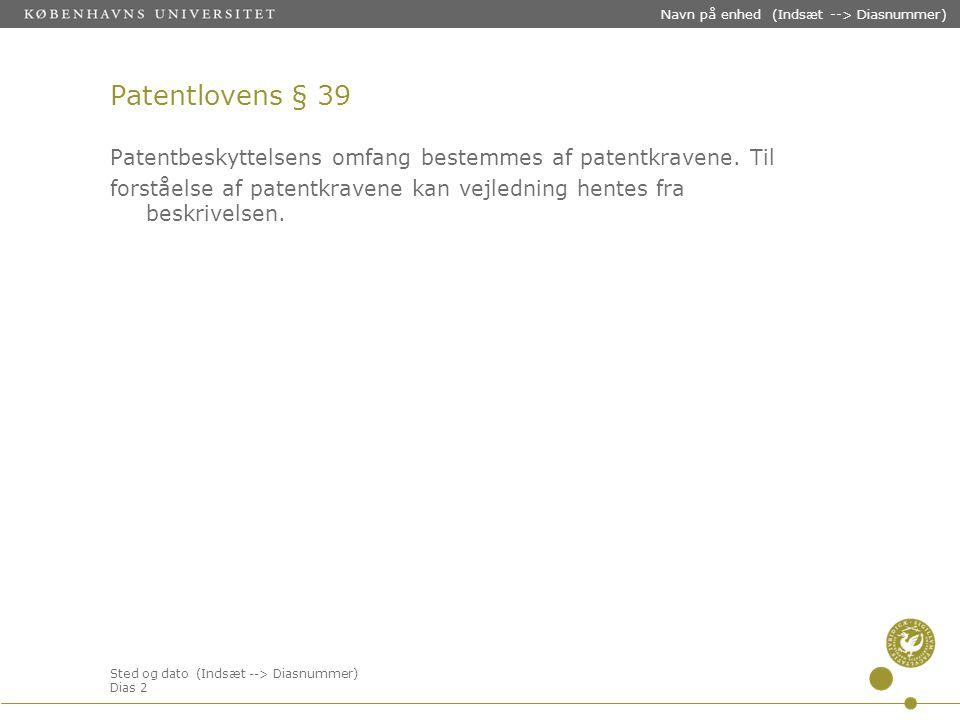 Sted og dato (Indsæt --> Diasnummer) Dias 2 Navn på enhed (Indsæt --> Diasnummer) Patentlovens § 39 Patentbeskyttelsens omfang bestemmes af patentkravene.