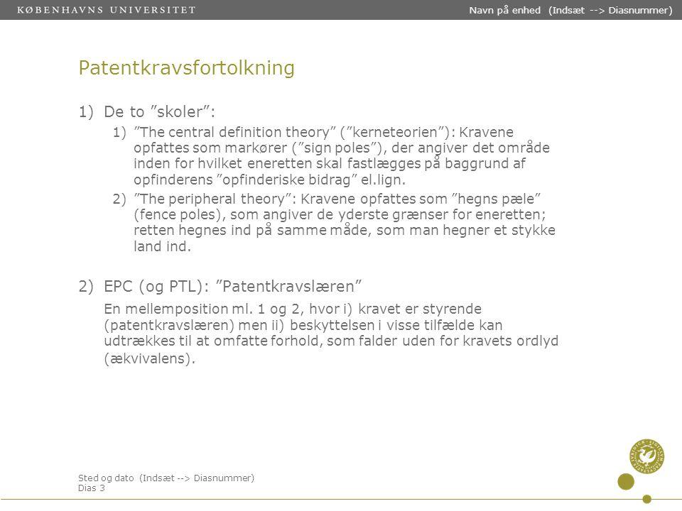 Sted og dato (Indsæt --> Diasnummer) Dias 3 Navn på enhed (Indsæt --> Diasnummer) Patentkravsfortolkning 1)De to skoler : 1) The central definition theory ( kerneteorien ): Kravene opfattes som markører ( sign poles ), der angiver det område inden for hvilket eneretten skal fastlægges på baggrund af opfinderens opfinderiske bidrag el.lign.