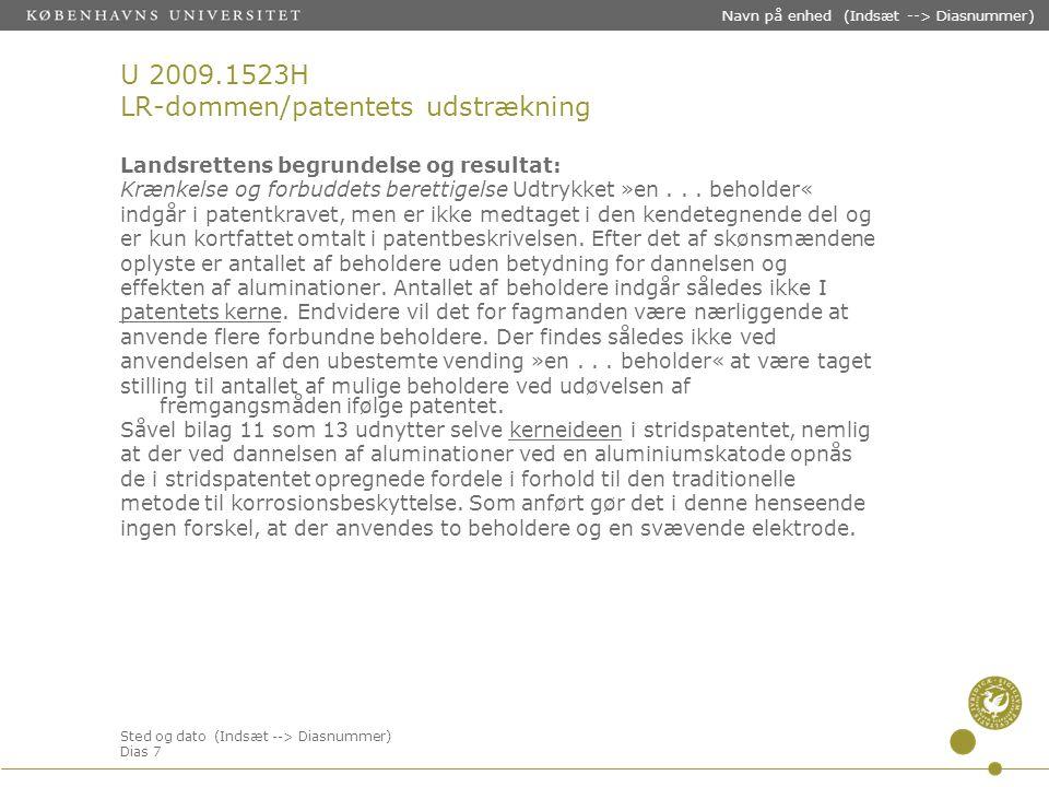Sted og dato (Indsæt --> Diasnummer) Dias 7 Navn på enhed (Indsæt --> Diasnummer) U 2009.1523H LR-dommen/patentets udstrækning Landsrettens begrundelse og resultat: Krænkelse og forbuddets berettigelse Udtrykket »en...