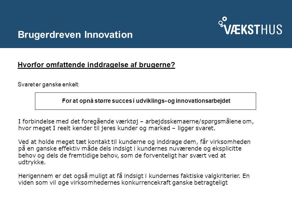 Brugerdreven Innovation Hvorfor omfattende inddragelse af brugerne.