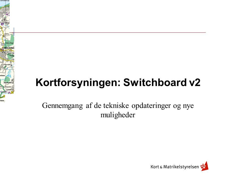Kortforsyningen: Switchboard v2 Gennemgang af de tekniske opdateringer og nye muligheder
