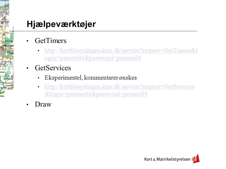 Hjælpeværktøjer GetTimers http://kortforsyningen.kms.dk/service request=GetTimers&l ogin=parsem04&password=parsem04 http://kortforsyningen.kms.dk/service request=GetTimers&l ogin=parsem04&password=parsem04 GetServices Eksperimentel, kommentarer ønskes http://kortforsyningen.kms.dk/service request=GetServices &login=parsem04&password=parsem04 http://kortforsyningen.kms.dk/service request=GetServices &login=parsem04&password=parsem04 Draw
