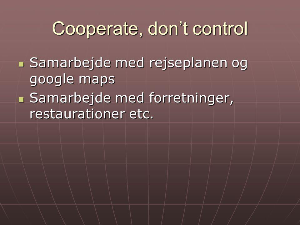 Cooperate, don't control Samarbejde med rejseplanen og google maps Samarbejde med rejseplanen og google maps Samarbejde med forretninger, restaurationer etc.