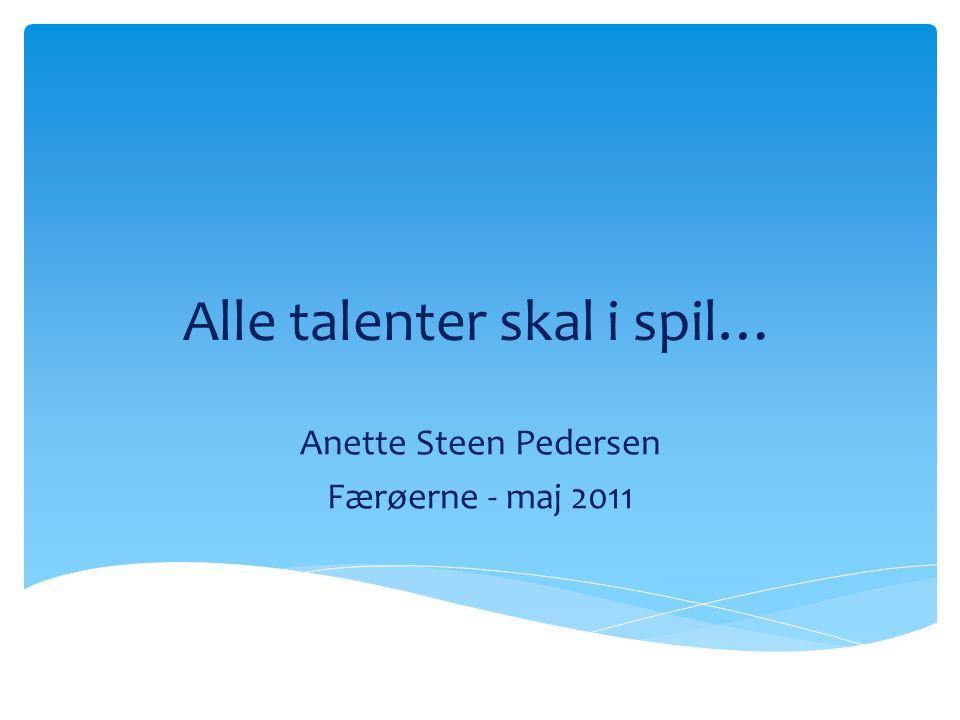 Alle talenter skal i spil… Anette Steen Pedersen Færøerne - maj 2011
