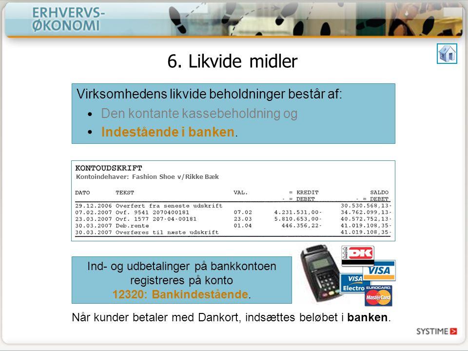 Virksomhedens likvide beholdninger består af: Indestående i banken.