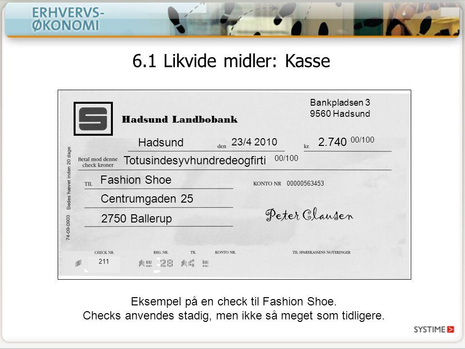 Hadsund 23/4 2010 2.740 00/100 Totusindesyvhundredeogfirti 00/100 Fashion Shoe Centrumgaden 25 2750 Ballerup Peter Clausen 00000563453 Hadsund Landbobank Bankpladsen 3 9560 Hadsund 211 6.1 Likvide midler: Kasse Eksempel på en check til Fashion Shoe.