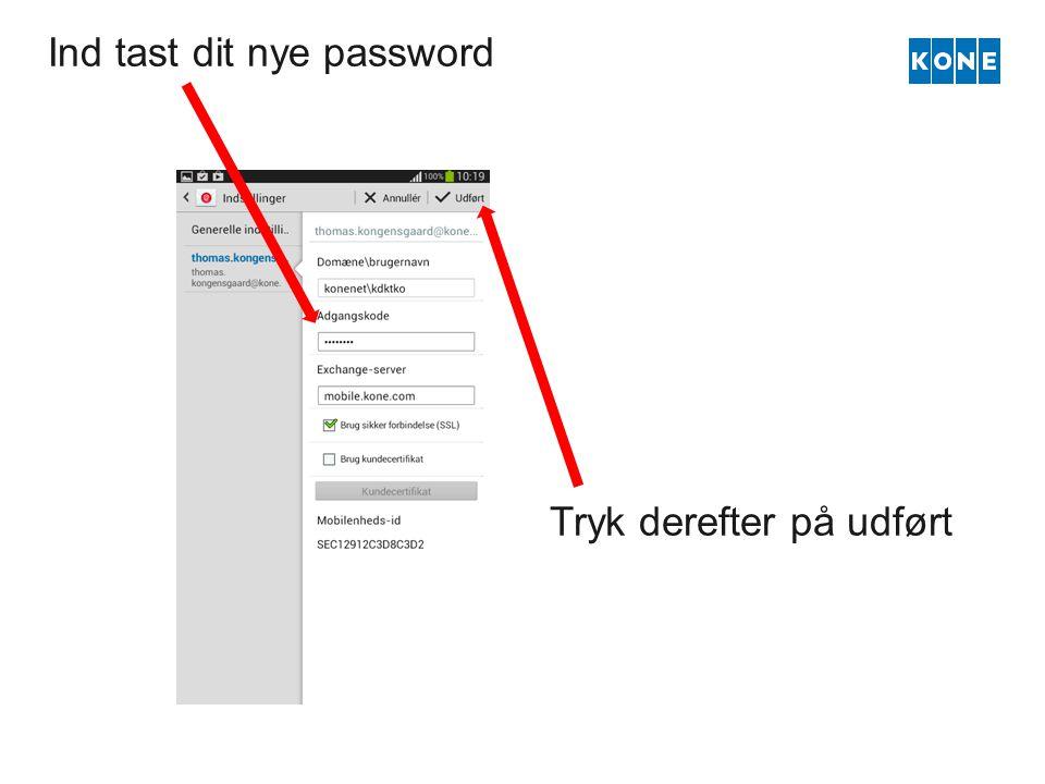 Ind tast dit nye password Tryk derefter på udført