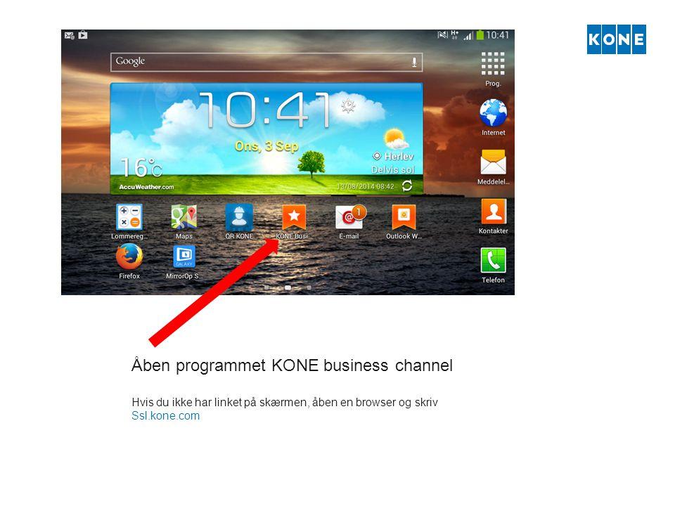 Åben programmet KONE business channel Hvis du ikke har linket på skærmen, åben en browser og skriv Ssl.kone.com