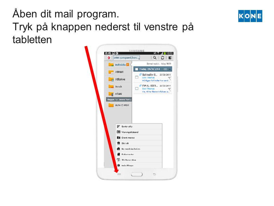 Åben dit mail program. Tryk på knappen nederst til venstre på tabletten