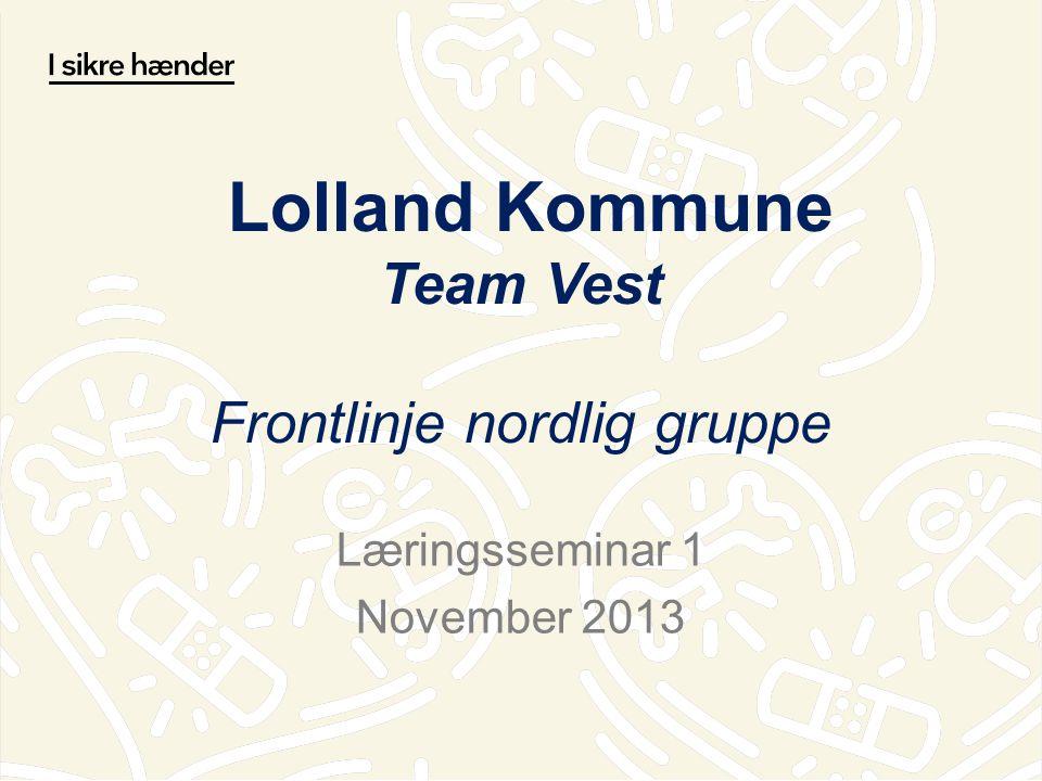 Lolland Kommune Team Vest Frontlinje nordlig gruppe Læringsseminar 1 November 2013