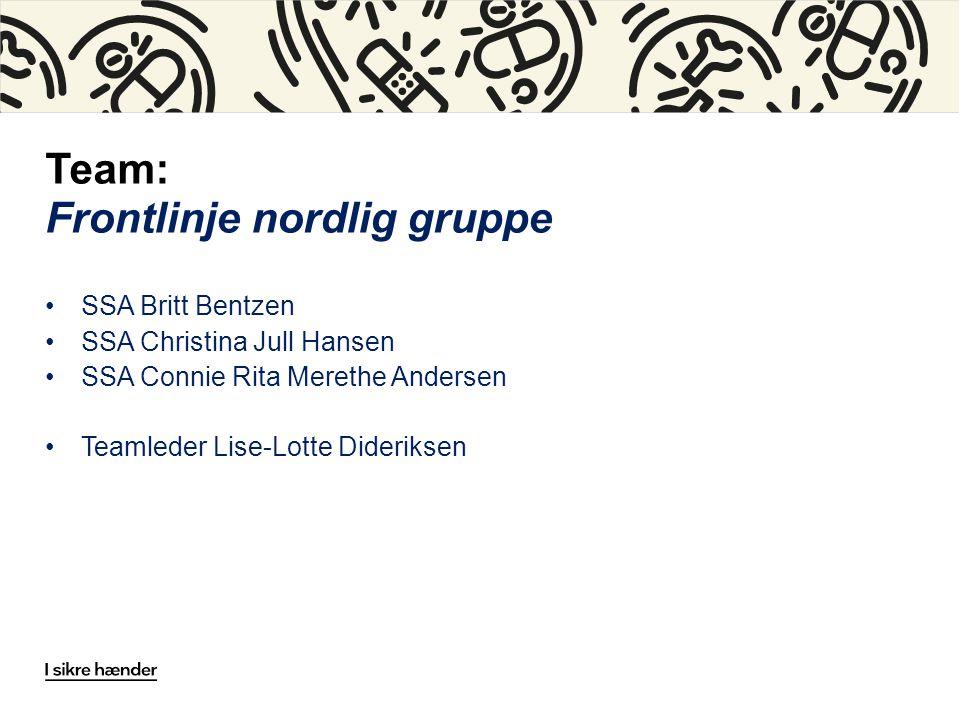 Team: Frontlinje nordlig gruppe SSA Britt Bentzen SSA Christina Jull Hansen SSA Connie Rita Merethe Andersen Teamleder Lise-Lotte Dideriksen
