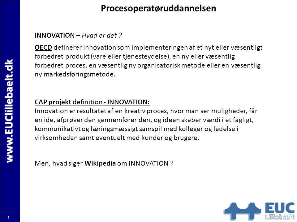 www.EUClillebaelt.dk 1 Procesoperatøruddannelsen INNOVATION – Hvad er det .