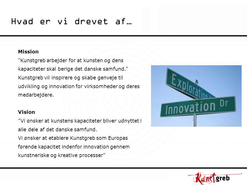 Mission Kunstgreb arbejder for at kunsten og dens kapaciteter skal berige det danske samfund. Kunstgreb vil inspirere og skabe genveje til udvikling og innovation for virksomheder og deres medarbejdere.
