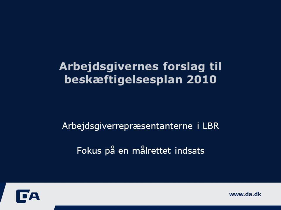 Arbejdsgivernes forslag til beskæftigelsesplan 2010 Arbejdsgiverrepræsentanterne i LBR Fokus på en målrettet indsats