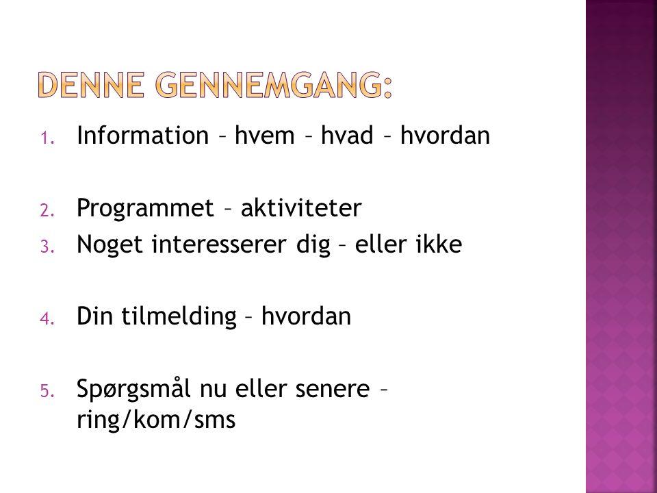 1. Information – hvem – hvad – hvordan 2. Programmet – aktiviteter 3.