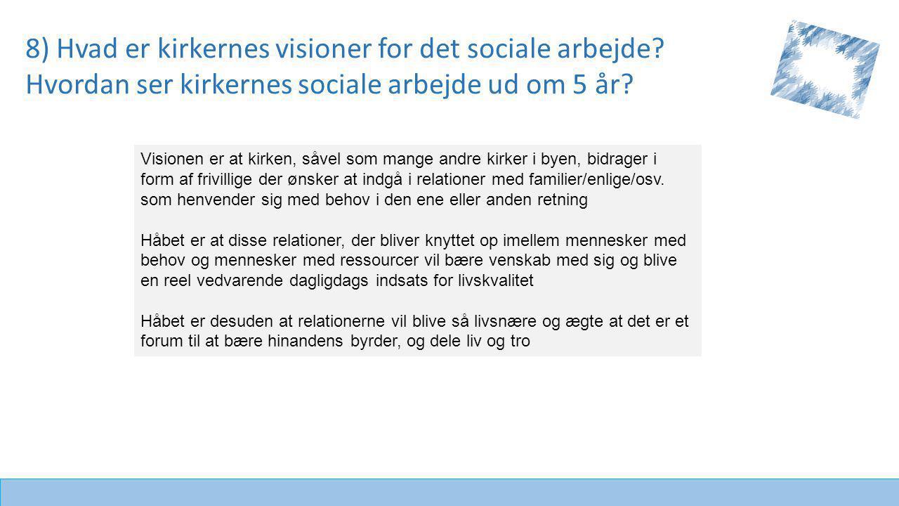 8) Hvad er kirkernes visioner for det sociale arbejde.