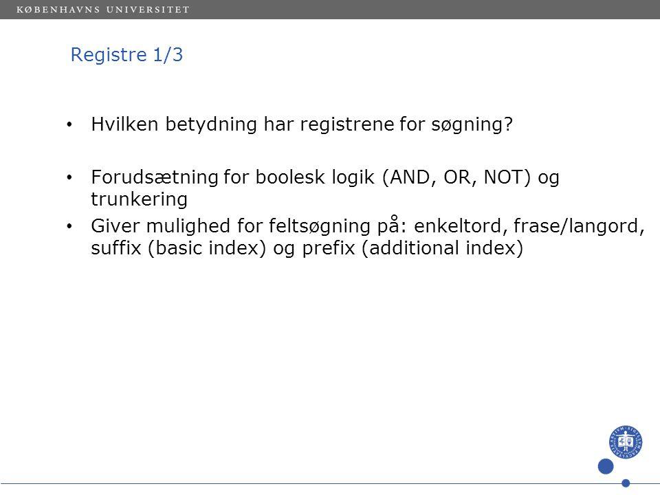 Registre 1/3 Hvilken betydning har registrene for søgning.