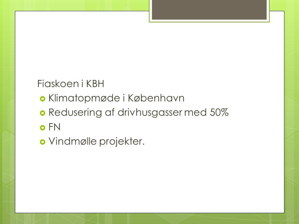 Fiaskoen i KBH  Klimatopmøde i København  Redusering af drivhusgasser med 50%  FN  Vindmølle projekter.