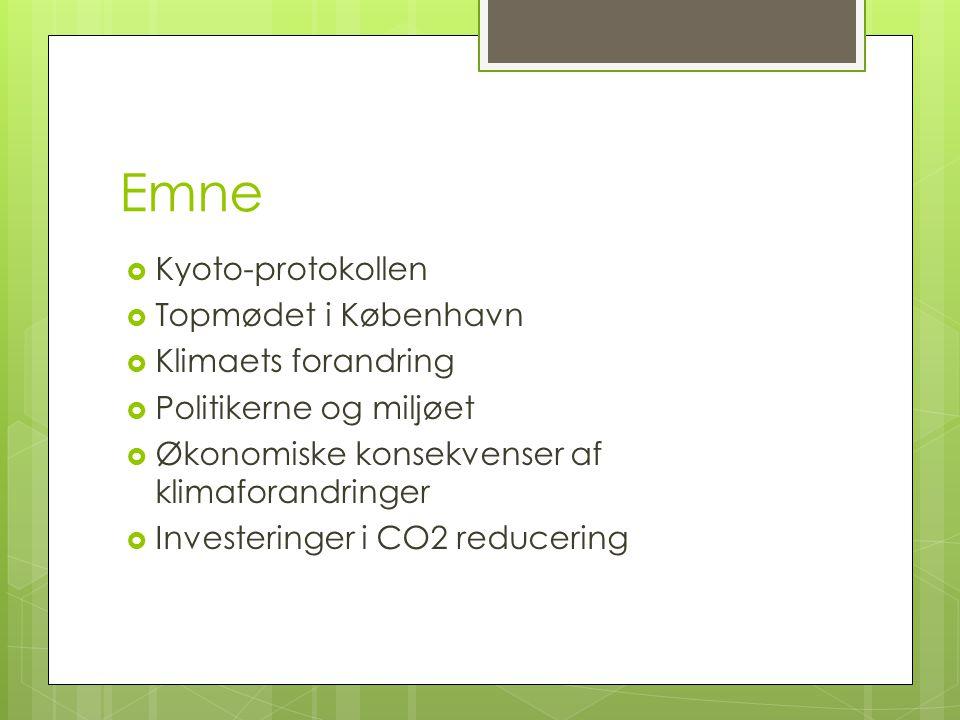 Emne  Kyoto-protokollen  Topmødet i København  Klimaets forandring  Politikerne og miljøet  Økonomiske konsekvenser af klimaforandringer  Investeringer i CO2 reducering