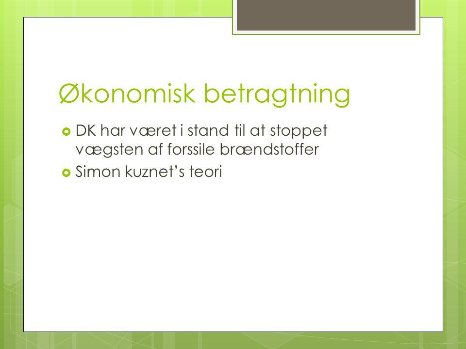 Økonomisk betragtning  DK har været i stand til at stoppet vægsten af forssile brændstoffer  Simon kuznet's teori