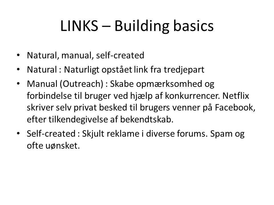LINKS – Building basics Natural, manual, self-created Natural : Naturligt opstået link fra tredjepart Manual (Outreach) : Skabe opmærksomhed og forbindelse til bruger ved hjælp af konkurrencer.