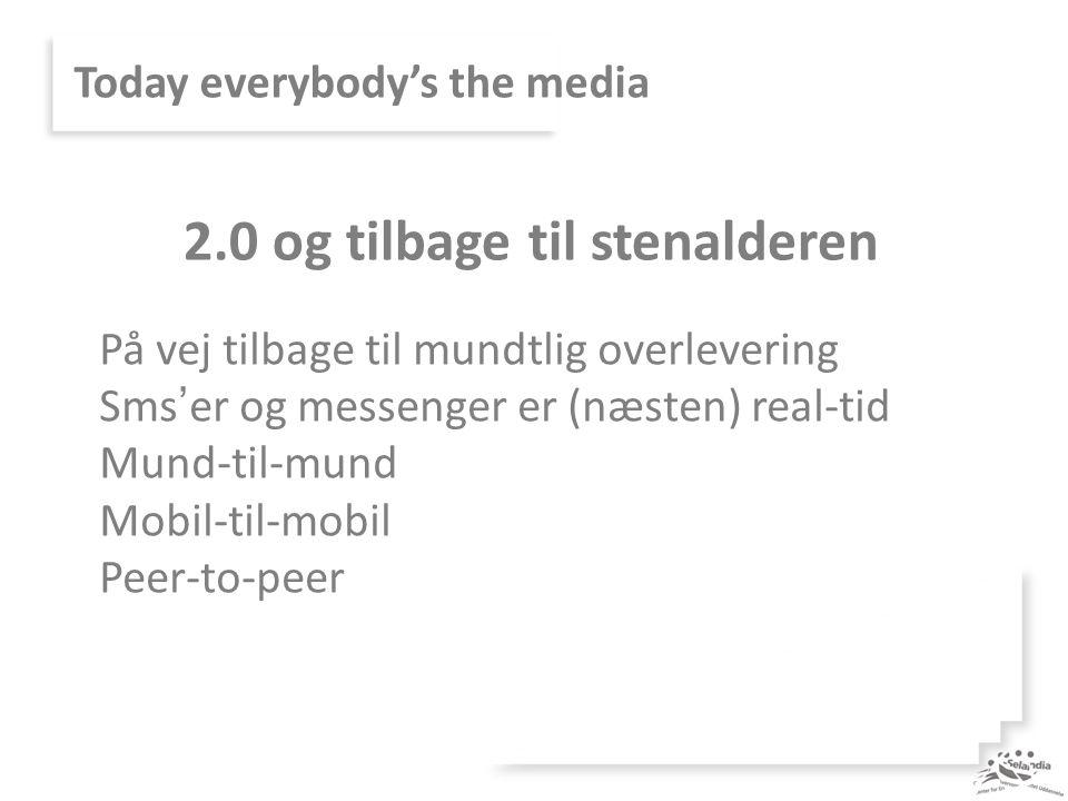 Today everybody's the media På vej tilbage til mundtlig overlevering Sms'er og messenger er (næsten) real-tid Mund-til-mund Mobil-til-mobil Peer-to-peer 2.0 og tilbage til stenalderen